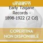 Early Tzigane Records - 1898-1922 cd musicale