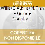 B.Willis/C.Atkins/M.Travis - Guitare Country 1926-1950 cd musicale di WILLIS/ATKINS/TRAVIS