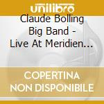 Claude Bolling Big Band - Live At Meridien Paris cd musicale di BOLLING CLAUDE BIG B
