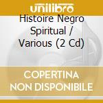 Various Artists - Histoire Negro Spiritual cd musicale