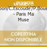 PARIS MA MUSE cd musicale di CAPON/ESCOUDE'/BOUSS