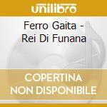 REI DI FUNANA cd musicale di FERRO GAITA