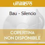 Bau - Silencio cd musicale di BAU