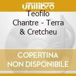 Teofilo Chantre - Terra & Cretcheu cd musicale di TEOFILO CHANTRE