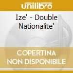 DOUBLE NATIONALITE' cd musicale di IZE'