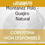 GUAJIRO NATURAL cd musicale di MONTANEZ POLO