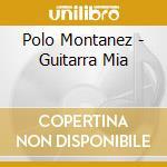 Polo Montanez - Guitarra Mia cd musicale di MONTANEZ POLO