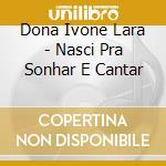 Dona Ivone Lara - Nasci Pra Sonhar E Cantar cd musicale di IVONE LARA DONA