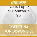 MY CORAZON Y YO cd musicale di LOPEZ LEYANIS