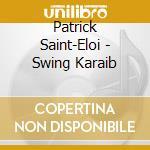 SWING KARAIB cd musicale di SAINT-ELOI PATRICK