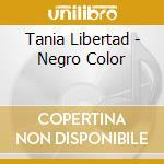 Tania Libertad - Negro Color cd musicale di LIBERTAD TANIA