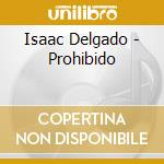 Isaac Delgado - Prohibido cd musicale di DELGADO ISAAC