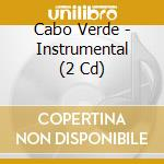 INSTRUMENTAL (2 CD) cd musicale di CABO VERDE