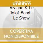 LE SHOW                                   cd musicale di VIVIANE & LE JOLOF B
