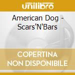 Scars'n'bars cd musicale di Dog American