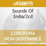 SOUNDS OF INDIA/2CD cd musicale di ARTISTI VARI