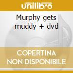 Murphy gets muddy + dvd cd musicale di Elliott Murphy