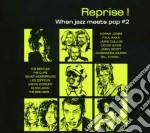REPRISE!: WHEN THE JAZZ MEETS POP #2 cd musicale di Artisti Vari