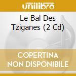 LE BAL DES TZIGANES cd musicale di ARTISTI VARI
