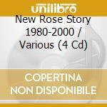 NEW ROSE STORY 1980-2000 (BOX 4CD) cd musicale di ARTISTI VARI