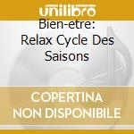 BIEN-ETRE: RELAX CYCLE DES SAISONS cd musicale di AA.VV.