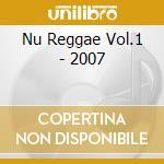 NU REGGAE VOL.1 - 2007 cd musicale di ARTISTI VARI
