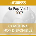 NU POP VOL.1 - 2007 cd musicale di ARTISTI VARI