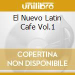 EL NUEVO LATIN CAFE VOL.1 cd musicale di ARTISTI VARI