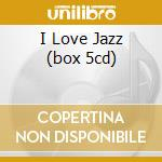 I LOVE JAZZ (BOX 5CD) cd musicale di ARTISTI VARI