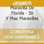 50 Y MAS MARAVILLAS cd musicale di MARAVILLA DE FLORIDA