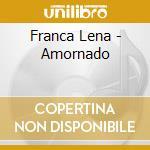 Franca Lena - Amornado cd musicale di Lena Franca