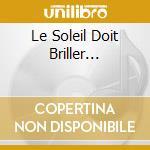 LE SOLEIL DOIT BRILLER... cd musicale di MICHEL PRUVOT