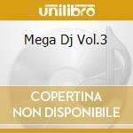 MEGA DJ VOL.3 cd musicale di AA.VV.