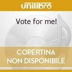 Vote for me! cd musicale di Uncommonmenfrommars