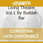 LIVING THEATER VOL.1 BY BUDDAH BAR cd musicale di ARTISTI VARI