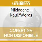 Mikidache - Kauli/Words cd musicale