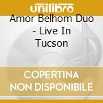 Amor Belhom Duo - Live In Tucson cd musicale
