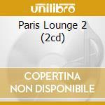 PARIS LOUNGE 2 (2CD) cd musicale di ARTISTI VARI