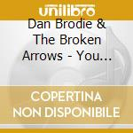 YOU MAKE ME WANNA KILL cd musicale di BRODIE DAN & BROKEN
