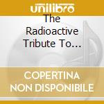 THE RADIOACTIVE TRIBUTE TO KRAFTWERK cd musicale di ARTISTI VARI
