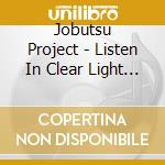LISTEN IN CLEAR LIGHT cd musicale di Project Jobutsu