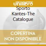 THE CATALOGUE OF SPORTO KANTES cd musicale di ARTISTI VARI