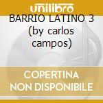 BARRIO LATINO 3 (by carlos campos) cd musicale di ARTISTI VARI