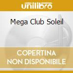 MEGA CLUB SOLEIL cd musicale di AA.VV.