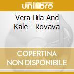 Kale And Bila, Vera - Rovava cd musicale di Vera Bila