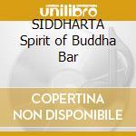 SIDDHARTA Spirit of Buddha Bar cd musicale di ARTISTI VARI by Ravin