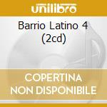 BARRIO LATINO 4 (2CD) cd musicale di ARTISTI VARI