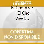 EL CHE VIVE! 1928-1967 cd musicale di ARTISTI VARI