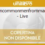 Uncommonmenfrommars - Live cd musicale