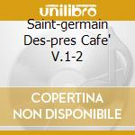 SAINT-GERMAIN DES-PRES CAFE' V.1-2 cd musicale di ARTISTI VARI